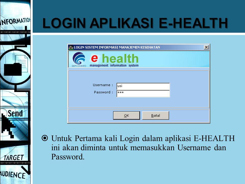  Untuk Pertama kali Login dalam aplikasi E-HEALTH ini akan diminta untuk memasukkan Username dan Password.