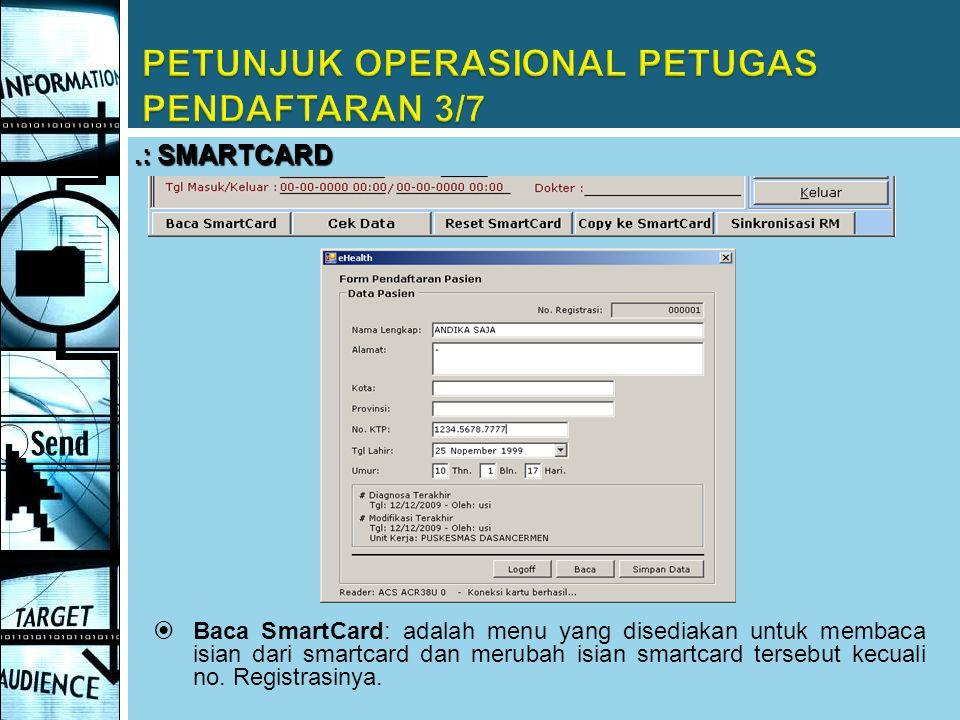  Baca SmartCard: adalah menu yang disediakan untuk membaca isian dari smartcard dan merubah isian smartcard tersebut kecuali no. Registrasinya..: SMA