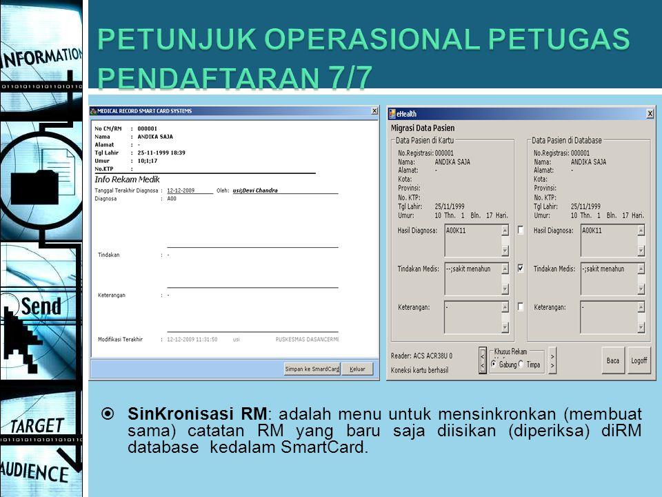  SinKronisasi RM: adalah menu untuk mensinkronkan (membuat sama) catatan RM yang baru saja diisikan (diperiksa) diRM database kedalam SmartCard.