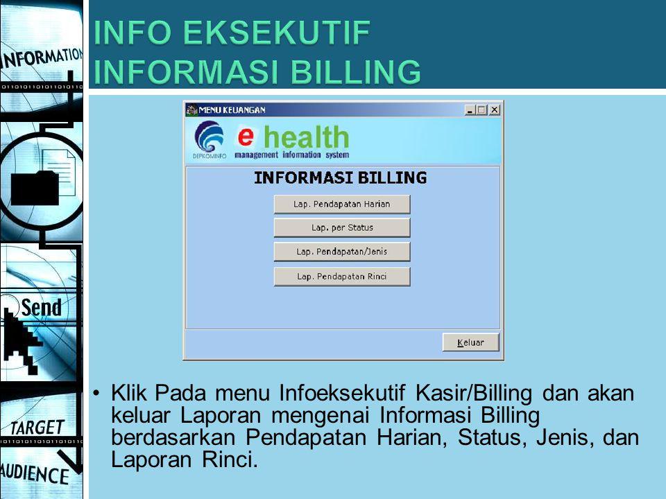 Klik Pada menu Infoeksekutif Kasir/Billing dan akan keluar Laporan mengenai Informasi Billing berdasarkan Pendapatan Harian, Status, Jenis, dan Lapora
