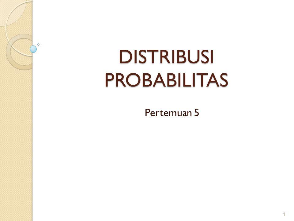 DISTRIBUSI PROBABILITAS Pertemuan 5 1