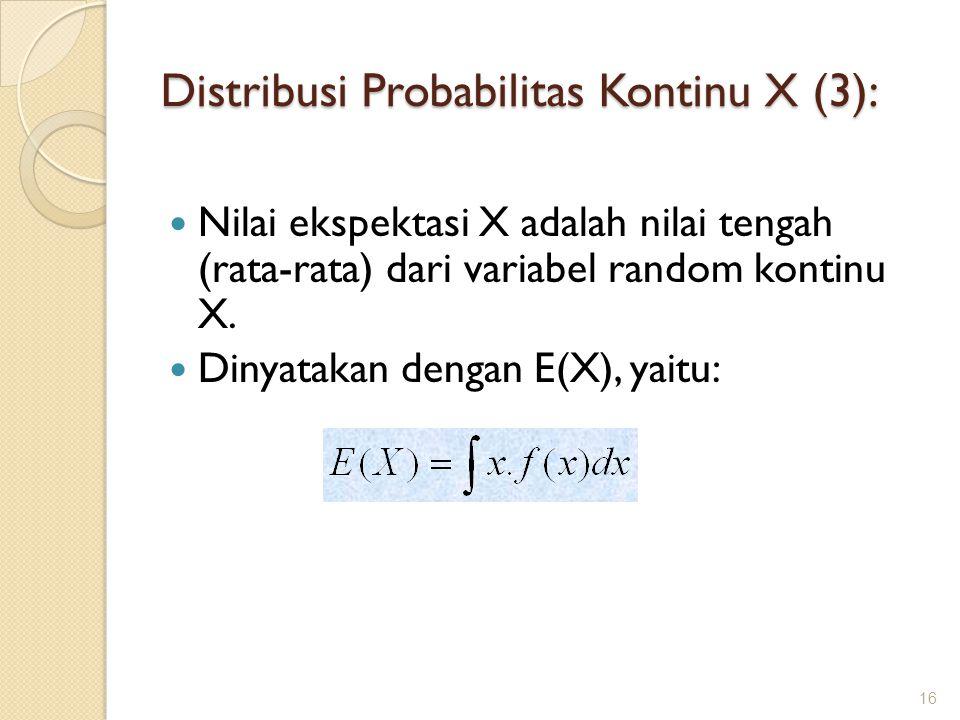 Distribusi Probabilitas Kontinu X (3): Nilai ekspektasi X adalah nilai tengah (rata-rata) dari variabel random kontinu X. Dinyatakan dengan E(X), yait