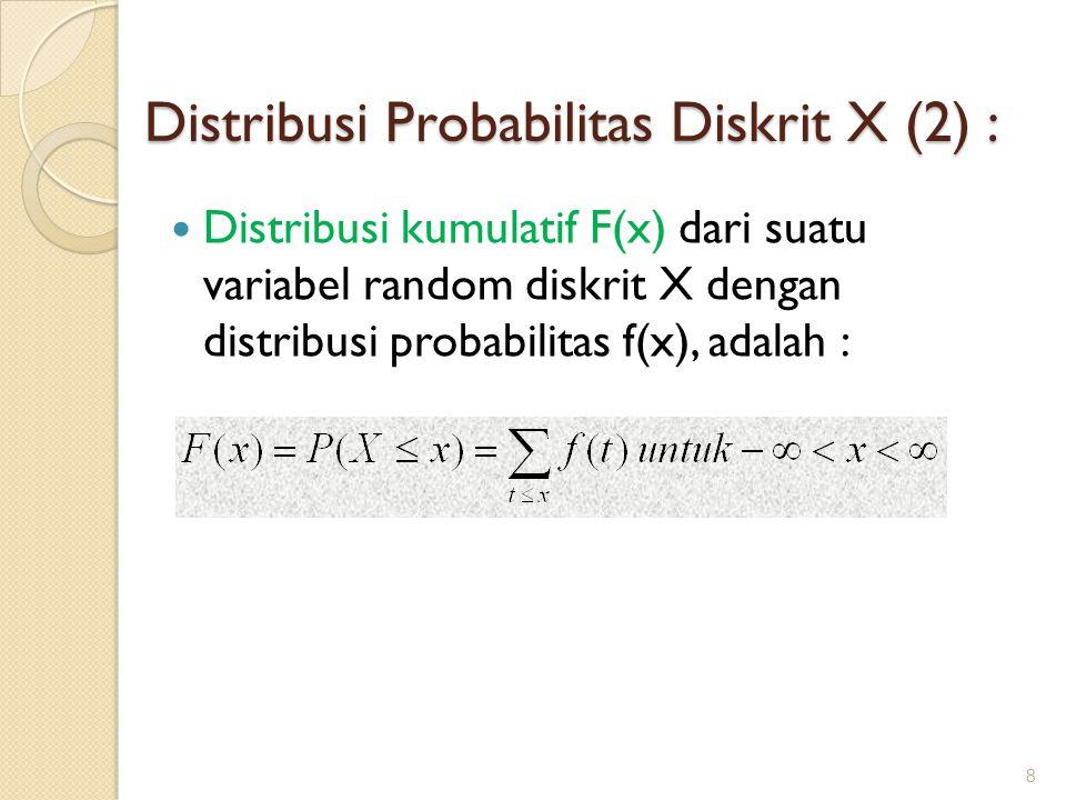 Distribusi kumulatif F(x) dari suatu variabel random diskrit X dengan distribusi probabilitas f(x), adalah : 8 Distribusi Probabilitas Diskrit X (2) :