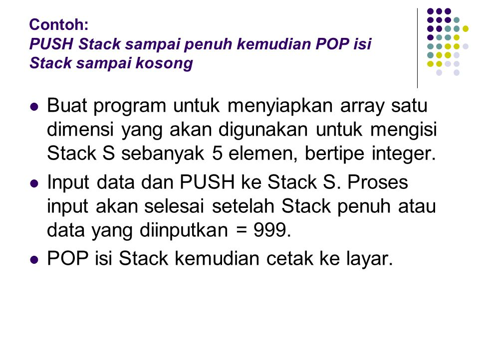 Contoh: PUSH Stack sampai penuh kemudian POP isi Stack sampai kosong Buat program untuk menyiapkan array satu dimensi yang akan digunakan untuk mengis