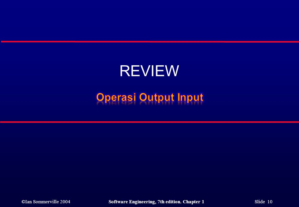 ©Ian Sommerville 2004Software Engineering, 7th edition. Chapter 1 Slide 10 REVIEW