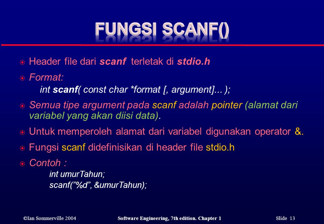 ©Ian Sommerville 2004Software Engineering, 7th edition. Chapter 1 Slide 13  Header file dari scanf terletak di stdio.h  Format: int scanf( const cha