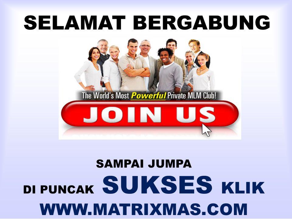 SELAMAT BERGABUNG SAMPAI JUMPA DI PUNCAK SUKSES KLIK WWW.MATRIXMAS.COM