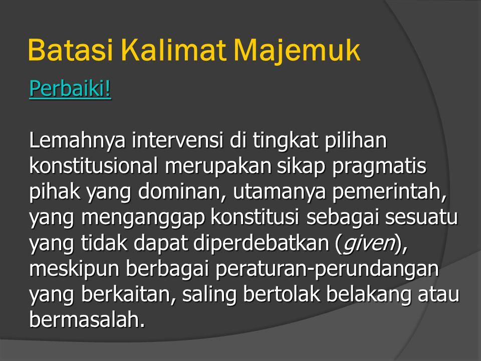 Batasi Kalimat Majemuk Perbaiki! Lemahnya intervensi di tingkat pilihan konstitusional merupakan sikap pragmatis pihak yang dominan, utamanya pemerint