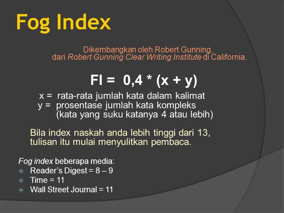 Fog Index Dikembangkan oleh Robert Gunning, dari Robert Gunning Clear Writing Institute di California. FI = 0,4 * (x + y) x = rata-rata jumlah kata da