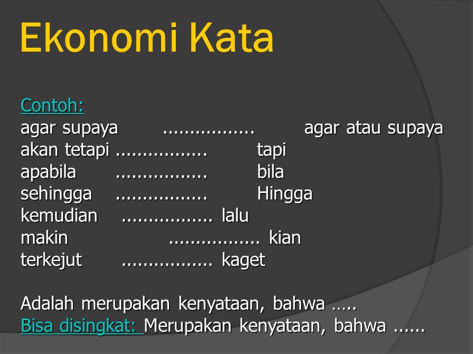 Ekonomi Kata Contoh: agar supaya.................agar atau supaya akan tetapi.................tapi apabila.................bila sehingga..............
