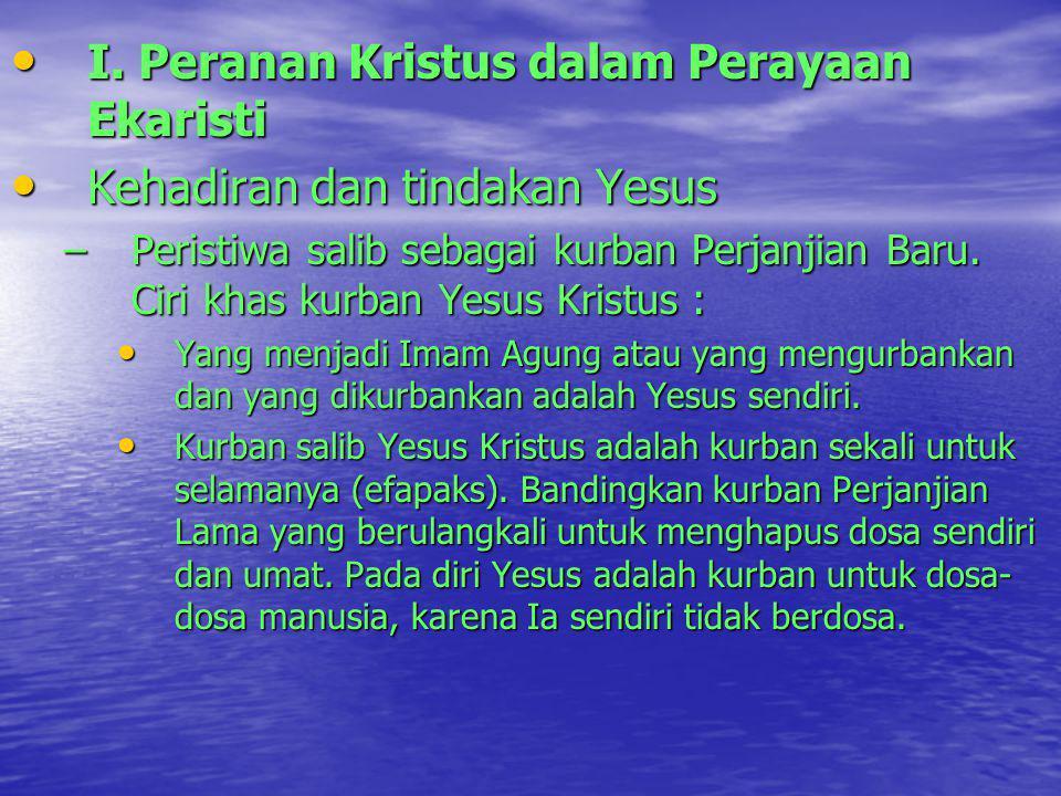 I. Peranan Kristus dalam Perayaan Ekaristi I. Peranan Kristus dalam Perayaan Ekaristi Kehadiran dan tindakan Yesus Kehadiran dan tindakan Yesus –Peris