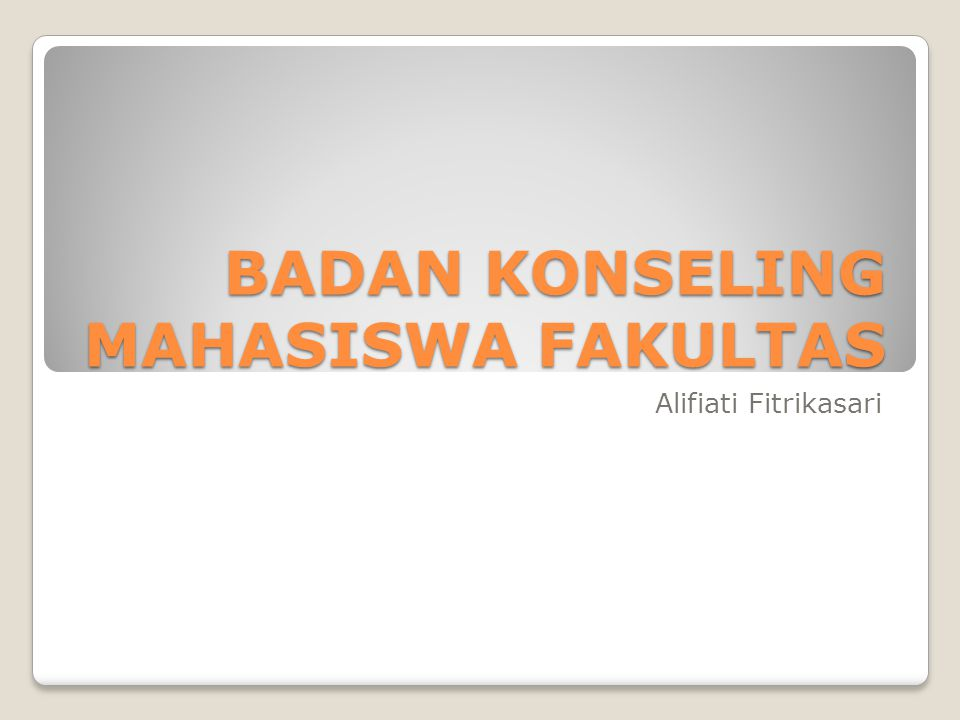 BADAN KONSELING MAHASISWA FAKULTAS Alifiati Fitrikasari