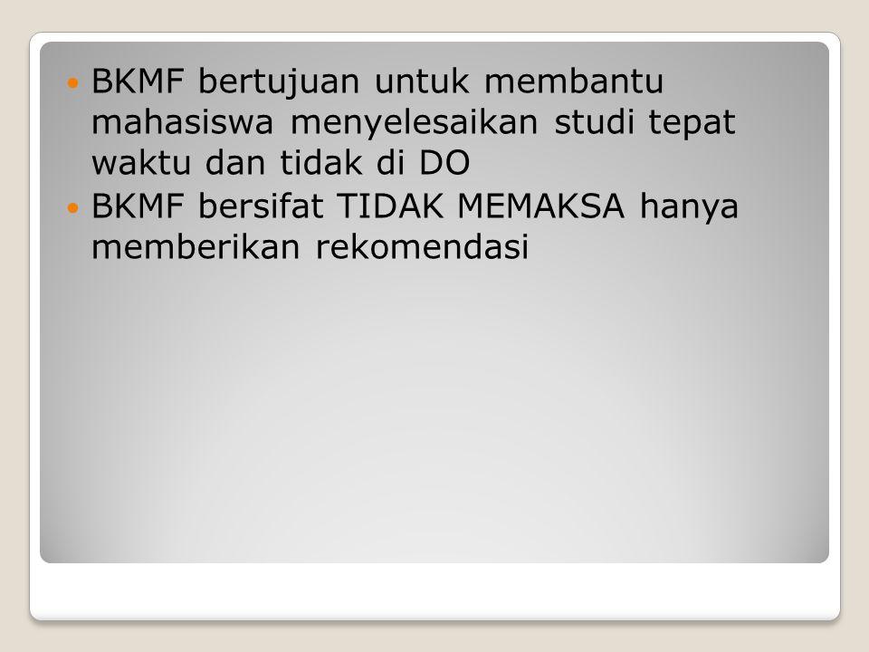 BKMF bertujuan untuk membantu mahasiswa menyelesaikan studi tepat waktu dan tidak di DO BKMF bersifat TIDAK MEMAKSA hanya memberikan rekomendasi