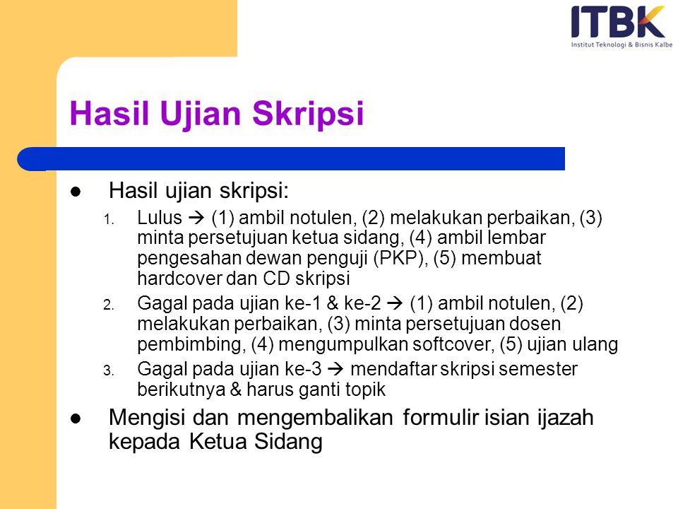 Hasil Ujian Skripsi Hasil ujian skripsi: 1. Lulus  (1) ambil notulen, (2) melakukan perbaikan, (3) minta persetujuan ketua sidang, (4) ambil lembar p