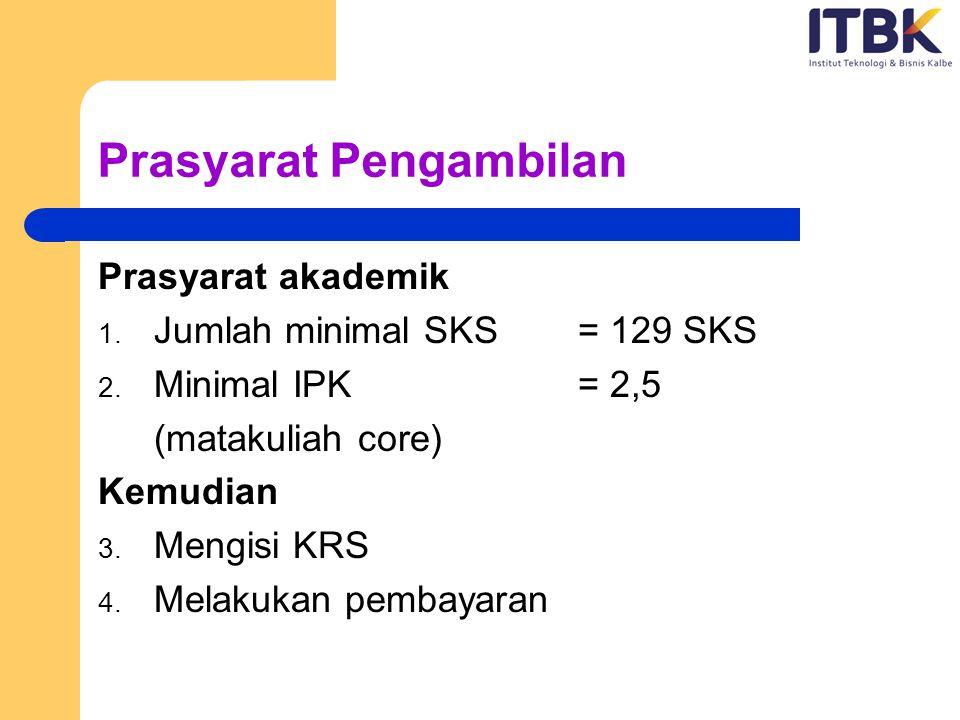 Prasyarat Pengambilan Prasyarat akademik 1. Jumlah minimal SKS= 129 SKS 2. Minimal IPK= 2,5 (matakuliah core) Kemudian 3. Mengisi KRS 4. Melakukan pem