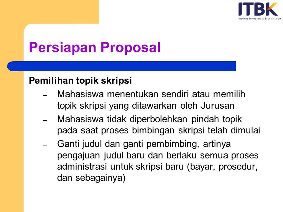 Persiapan Proposal Pemilihan topik skripsi – Mahasiswa menentukan sendiri atau memilih topik skripsi yang ditawarkan oleh Jurusan – Mahasiswa tidak di
