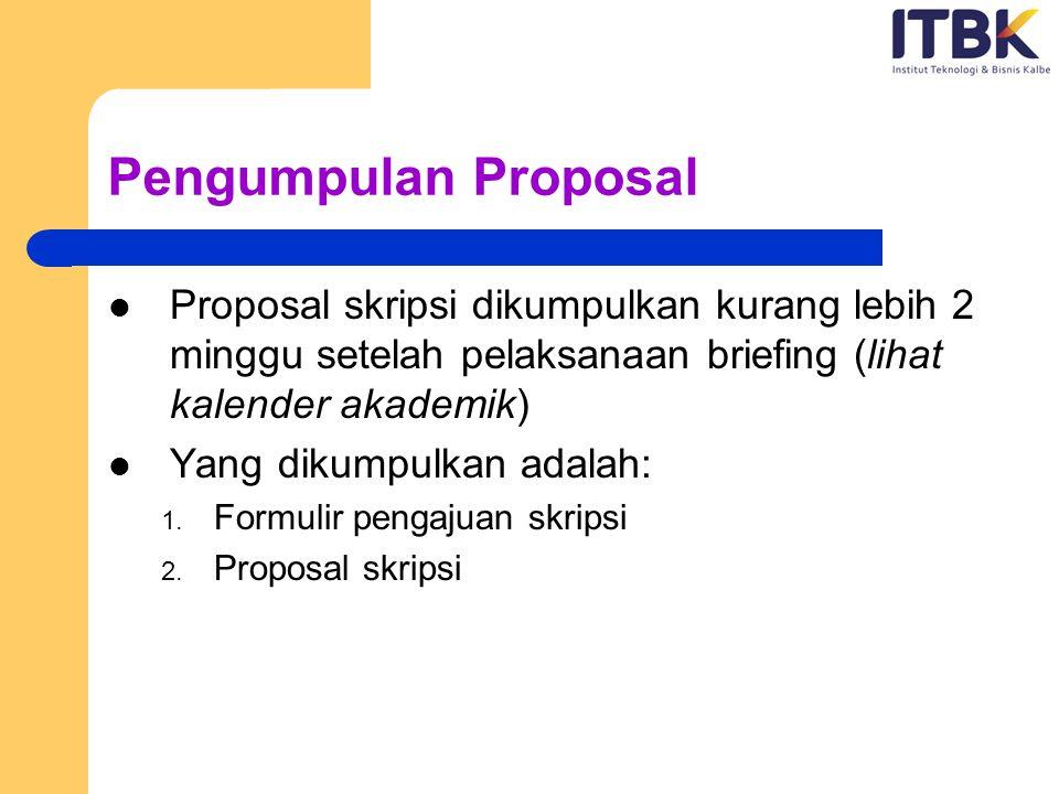 Pengumpulan Proposal Form pengajuan skripsi berisi topik beserta deskripsi singkat, dan dosen pembimbing yang diajukan (sesuai dengan kompetensi) Proposal skripsi berisi hal-hal berikut ini: 1.