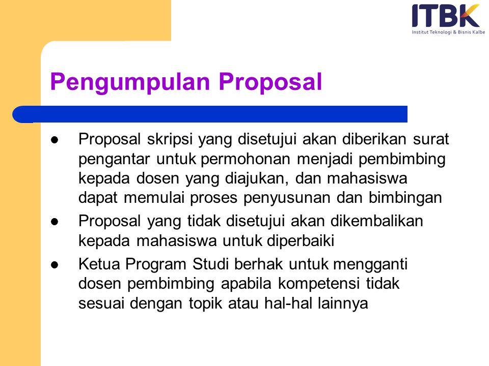 Pengumpulan Proposal Proposal skripsi yang disetujui akan diberikan surat pengantar untuk permohonan menjadi pembimbing kepada dosen yang diajukan, da