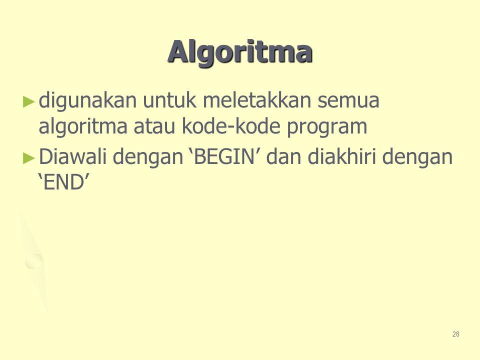 28 Algoritma ► ► digunakan untuk meletakkan semua algoritma atau kode-kode program ► ► Diawali dengan 'BEGIN' dan diakhiri dengan 'END'