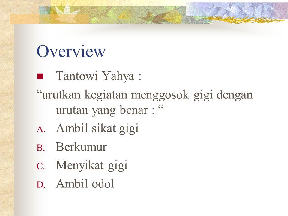 """Overview Tantowi Yahya : """"urutkan kegiatan menggosok gigi dengan urutan yang benar : """" A. Ambil sikat gigi B. Berkumur C. Menyikat gigi D. Ambil odol"""