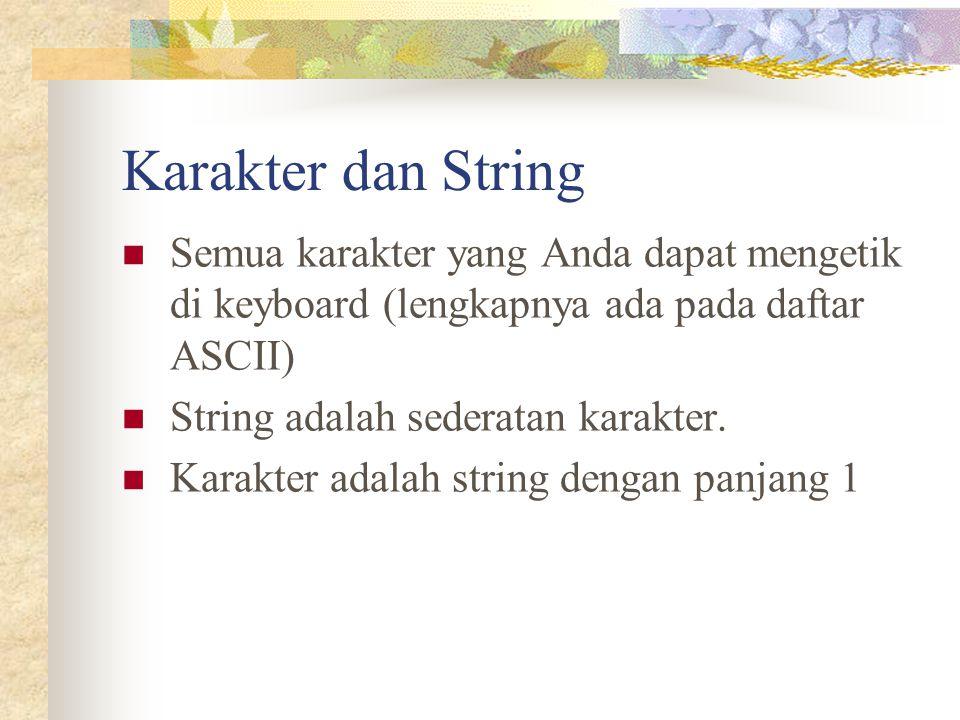 Karakter dan String Semua karakter yang Anda dapat mengetik di keyboard (lengkapnya ada pada daftar ASCII) String adalah sederatan karakter. Karakter