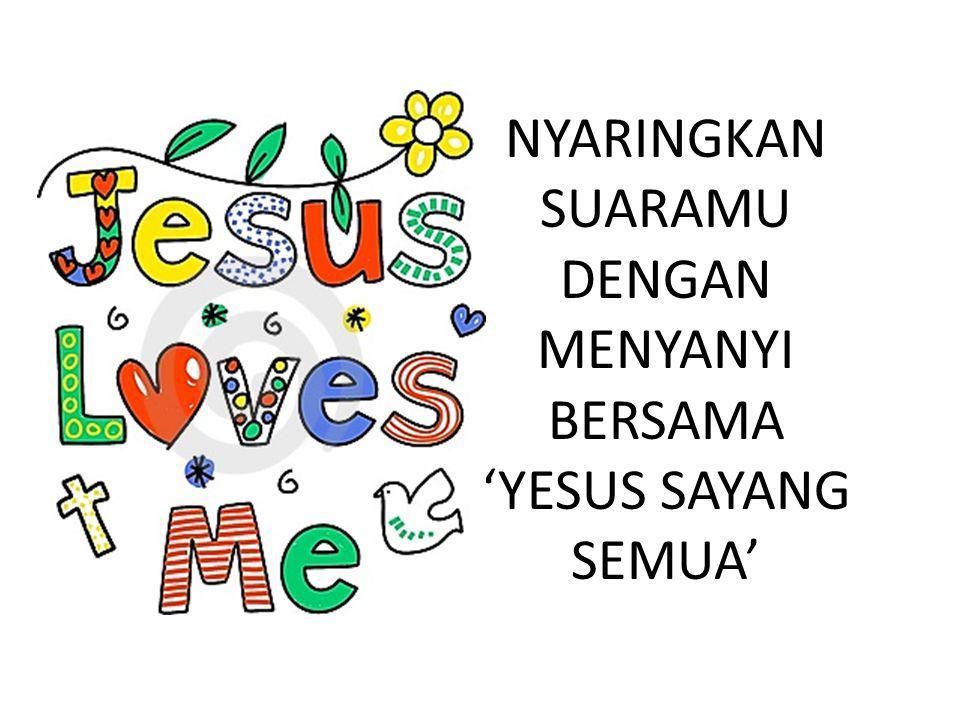 NYARINGKAN SUARAMU DENGAN MENYANYI BERSAMA 'YESUS SAYANG SEMUA'