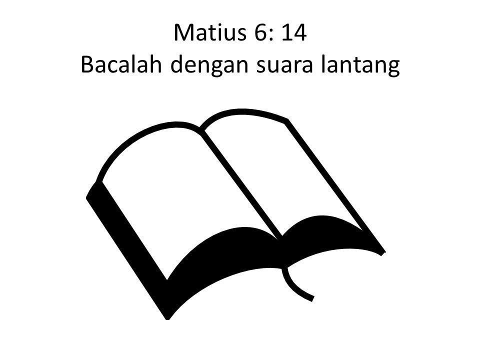 Matius 6: 14 Bacalah dengan suara lantang