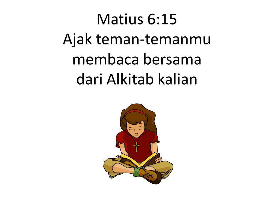 Matius 6:15 Ajak teman-temanmu membaca bersama dari Alkitab kalian
