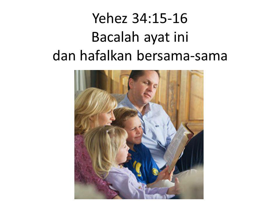 Yehez 34:15-16 Bacalah ayat ini dan hafalkan bersama-sama