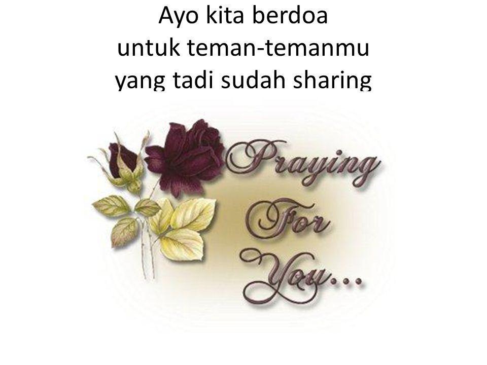 Ayo kita berdoa untuk teman-temanmu yang tadi sudah sharing