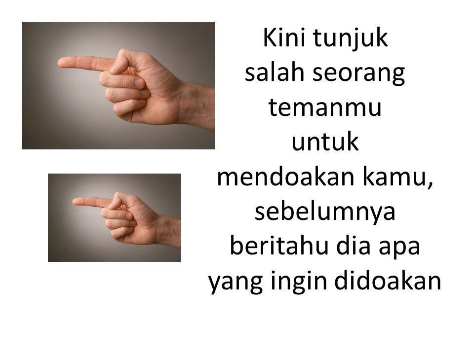 Kini tunjuk salah seorang temanmu untuk mendoakan kamu, sebelumnya beritahu dia apa yang ingin didoakan