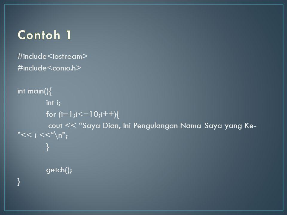 "#include int main(){ int i; for (i=1;i<=10;i++){ cout << ""Saya Dian, Ini Pengulangan Nama Saya yang Ke- ""<< i <<""\n""; } getch(); }"