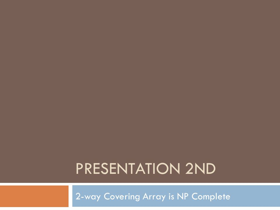 PRESENTATION 2ND 2-way Covering Array is NP Complete