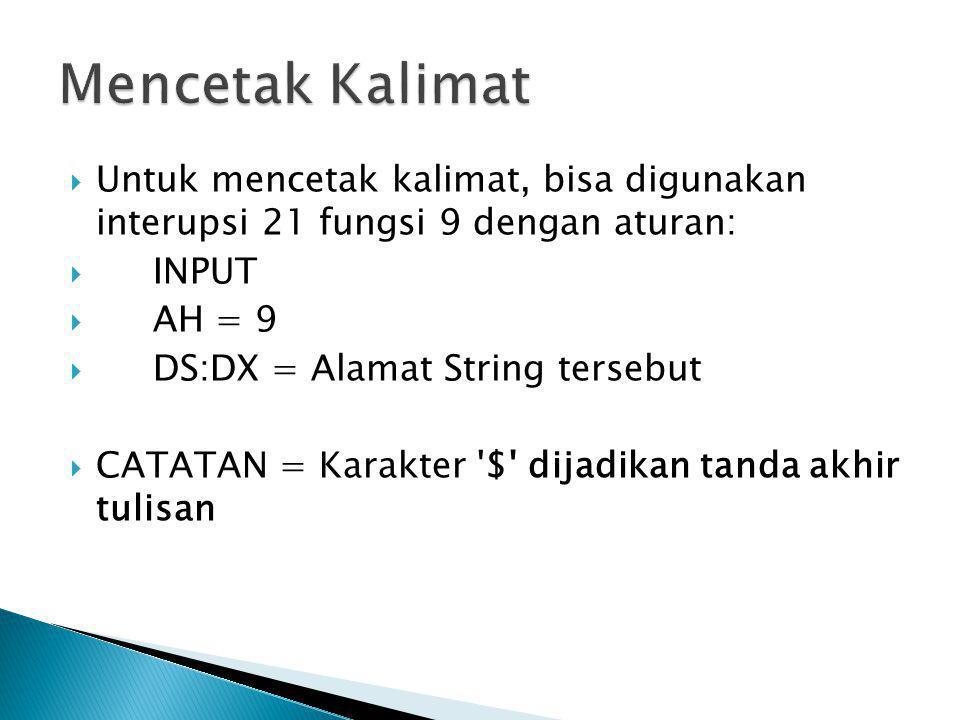  Untuk mencetak kalimat, bisa digunakan interupsi 21 fungsi 9 dengan aturan:  INPUT  AH = 9  DS:DX = Alamat String tersebut  CATATAN = Karakter '