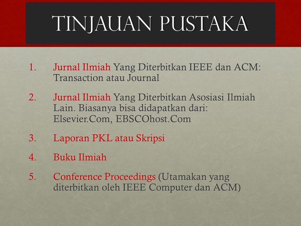 TINJAUAN PUSTAKA 1.Jurnal Ilmiah Yang Diterbitkan IEEE dan ACM: Transaction atau Journal 2.Jurnal Ilmiah Yang Diterbitkan Asosiasi Ilmiah Lain. Biasan
