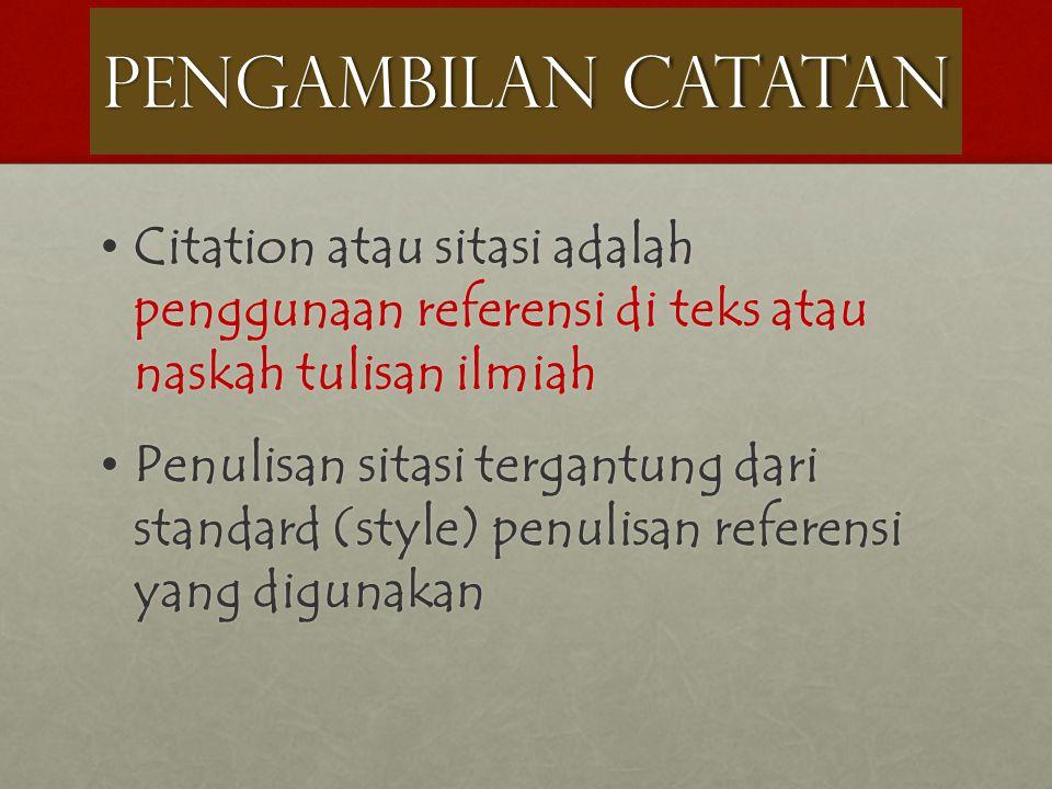PENGAMBILAN CATATAN Citation atau sitasi adalah penggunaan referensi di teks atau naskah tulisan ilmiah Citation atau sitasi adalah penggunaan referen