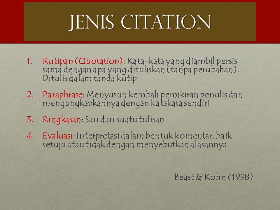 JENIS CITATION 1.Kutipan (Quotation): Kata-kata yang diambil persis sama dengan apa yang dituliskan (tanpa perubahan). Ditulis dalam tanda kutip 2.Par