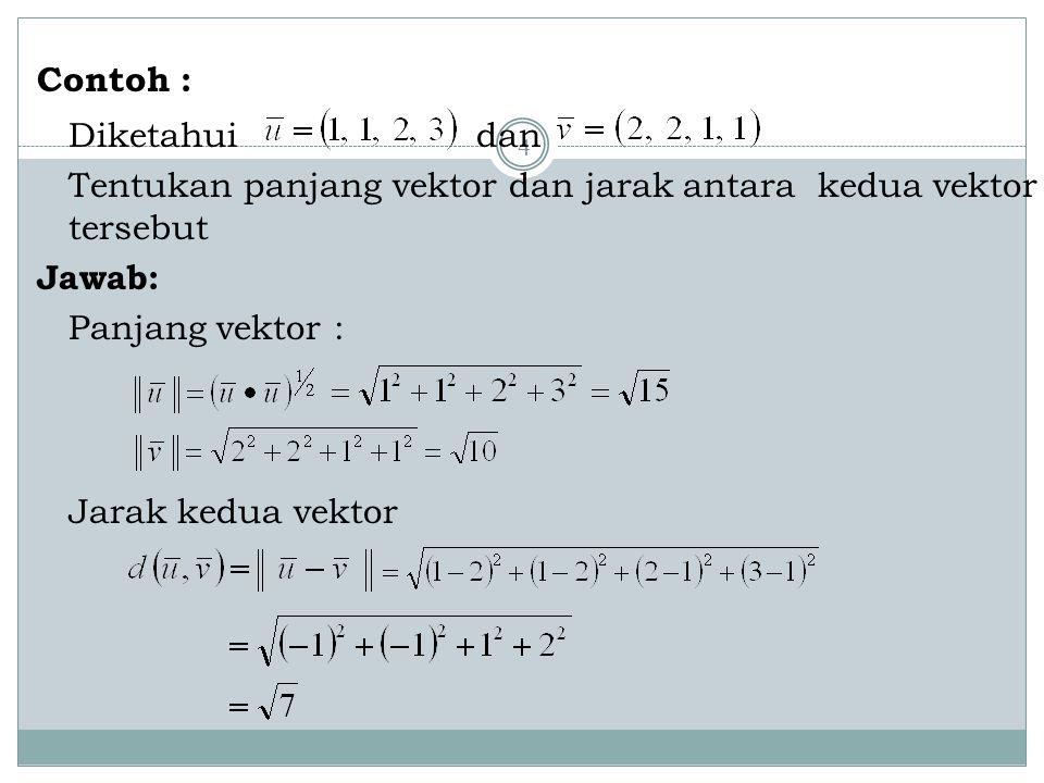 4 Contoh : Diketahui dan Tentukan panjang vektor dan jarak antara kedua vektor tersebut Jawab: Panjang vektor : Jarak kedua vektor