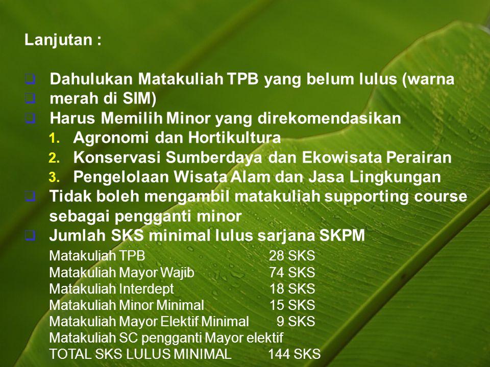 Lanjutan :  Dahulukan Matakuliah TPB yang belum lulus (warna  merah di SIM)  Harus Memilih Minor yang direkomendasikan 1. Agronomi dan Hortikultura