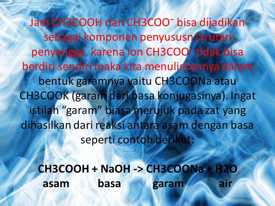 Jadi CH3COOH dan CH3COO⁻ bisa dijadikan sebagai komponen penyususn larutan penyangga.