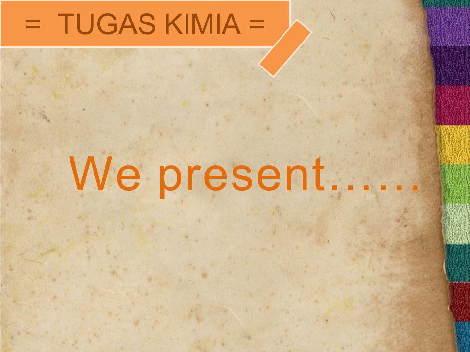 = TUGAS KIMIA = We present……