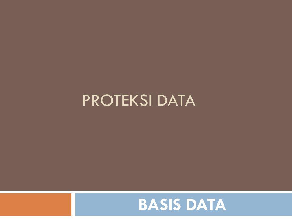 Proteksi Data  DBMS umumnya memiliki fasilitas proteksi data, yaitu fasilitas yang dimaksudkan untuk melindungi data dari berbagai resiko yang mungkin terjadi, dan membawa dampak terhadap data dalam basis data.