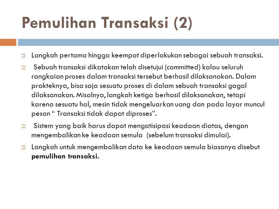 Pemulihan Transaksi (2)  Langkah pertama hingga keempat diperlakukan sebagai sebuah transaksi.  Sebuah transaksi dikatakan telah disetujui (committe