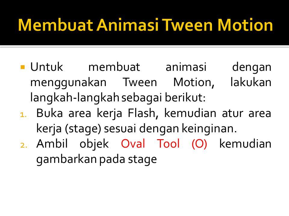  Untuk membuat animasi dengan menggunakan Tween Motion, lakukan langkah-langkah sebagai berikut: 1.