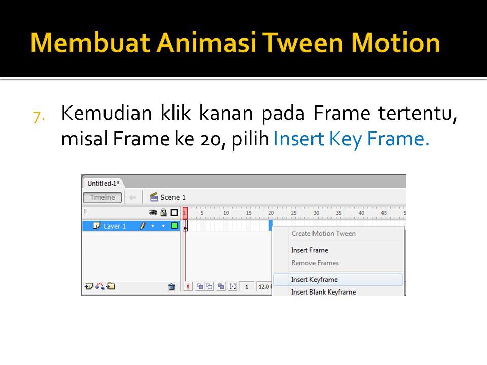 7. Kemudian klik kanan pada Frame tertentu, misal Frame ke 20, pilih Insert Key Frame.