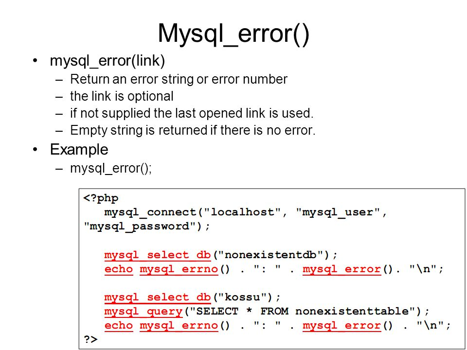 Mysql_error() mysql_error(link) –Return an error string or error number –the link is optional –if not supplied the last opened link is used. –Empty st