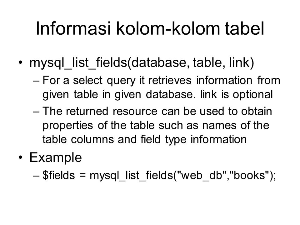 Informasi kolom-kolom tabel mysql_list_fields(database, table, link) –For a select query it retrieves information from given table in given database.