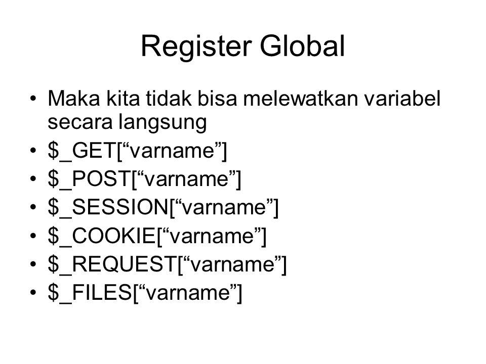 Register Global Maka kita tidak bisa melewatkan variabel secara langsung $_GET[ varname ] $_POST[ varname ] $_SESSION[ varname ] $_COOKIE[ varname ] $_REQUEST[ varname ] $_FILES[ varname ]