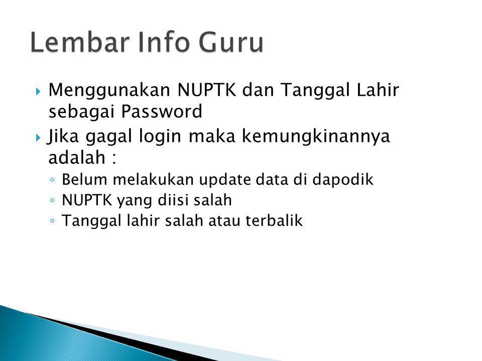  Menggunakan NUPTK dan Tanggal Lahir sebagai Password  Jika gagal login maka kemungkinannya adalah : ◦ Belum melakukan update data di dapodik ◦ NUPT