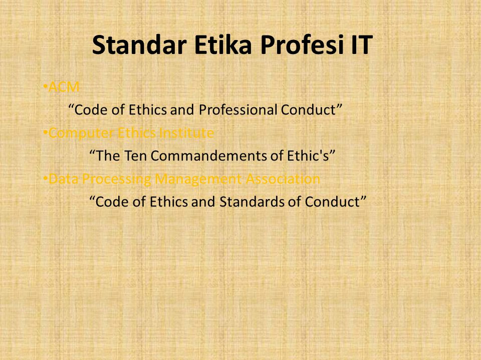 "Standar Etika Profesi IT ACM ""Code of Ethics and Professional Conduct"" Computer Ethics Institute ""The Ten Commandements of Ethic's"" Data Processing Ma"